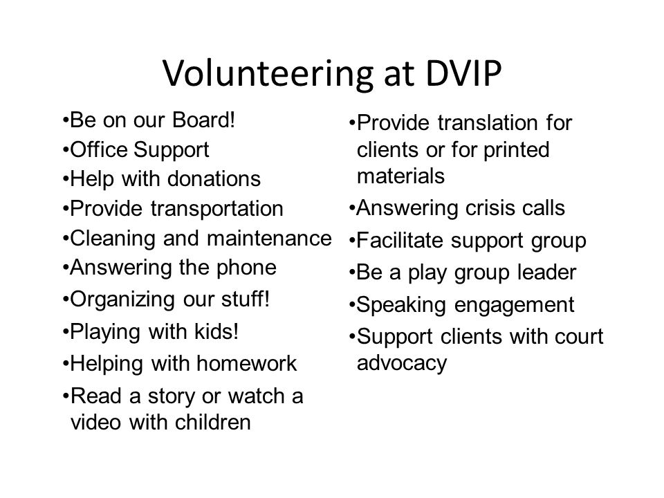Volunteering at DVIP Be on our Board.