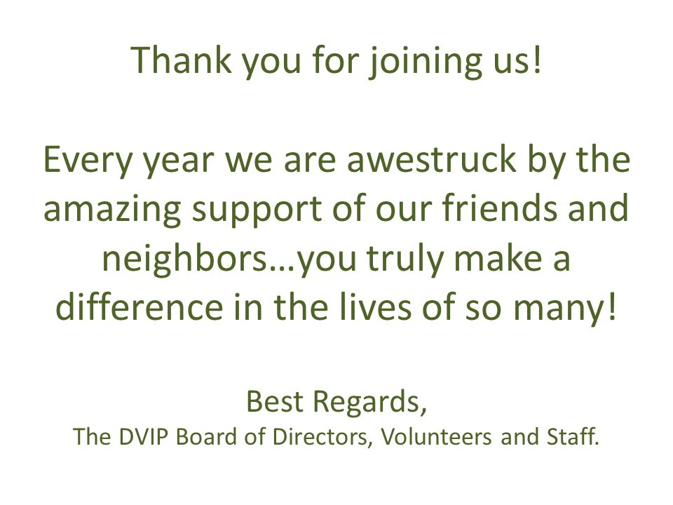 Thank you for joining us! Every year we are awestruck by the amazing support of our friends and neighbors…you truly make a difference in the lives of
