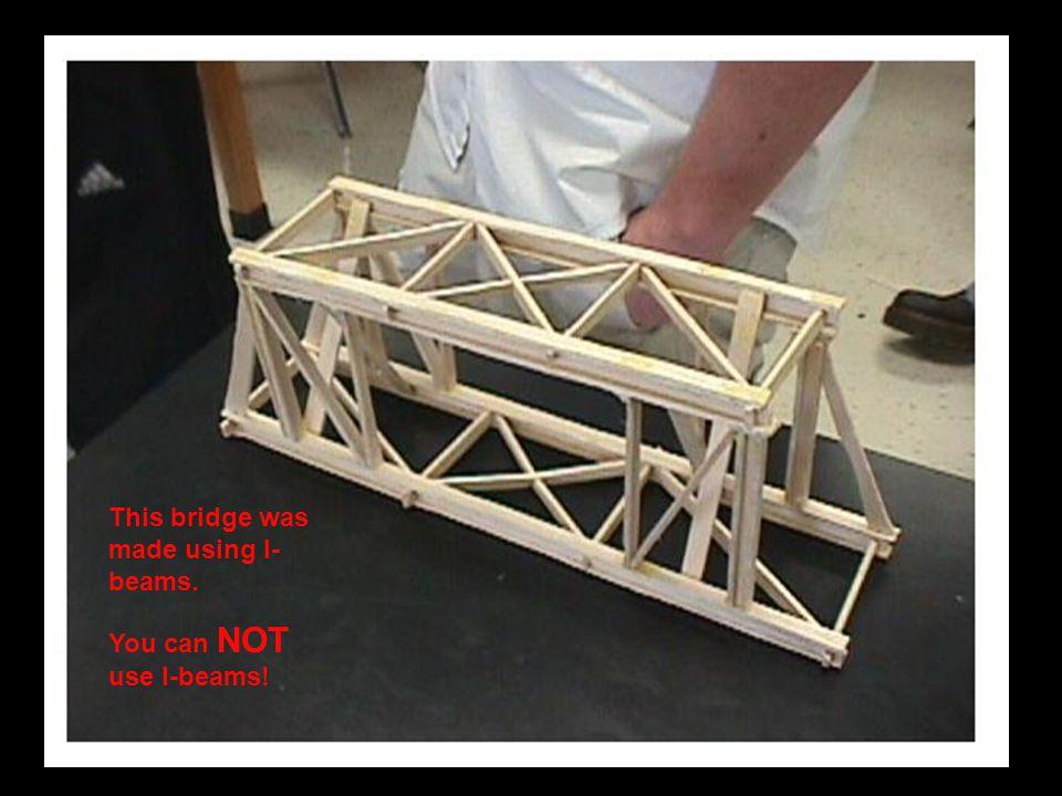 This bridge was made using I- beams. You can NOT use I-beams!