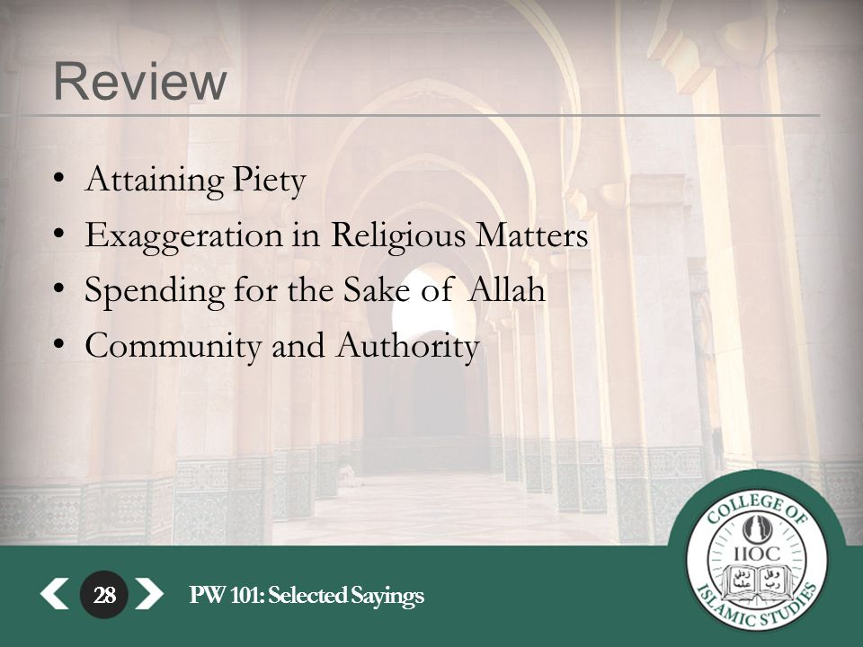 28PW 101: Selected Sayings28 Review Attaining Piety Exaggeration in Religious Matters Spending for the Sake of Allah Community and Authority