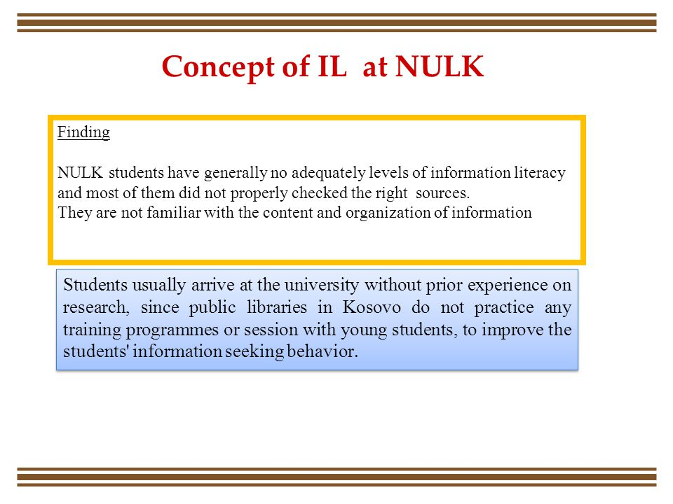 Finding NULK students have generally no adequately levels of information literacy and most of them did not properly checked the right sources. They ar