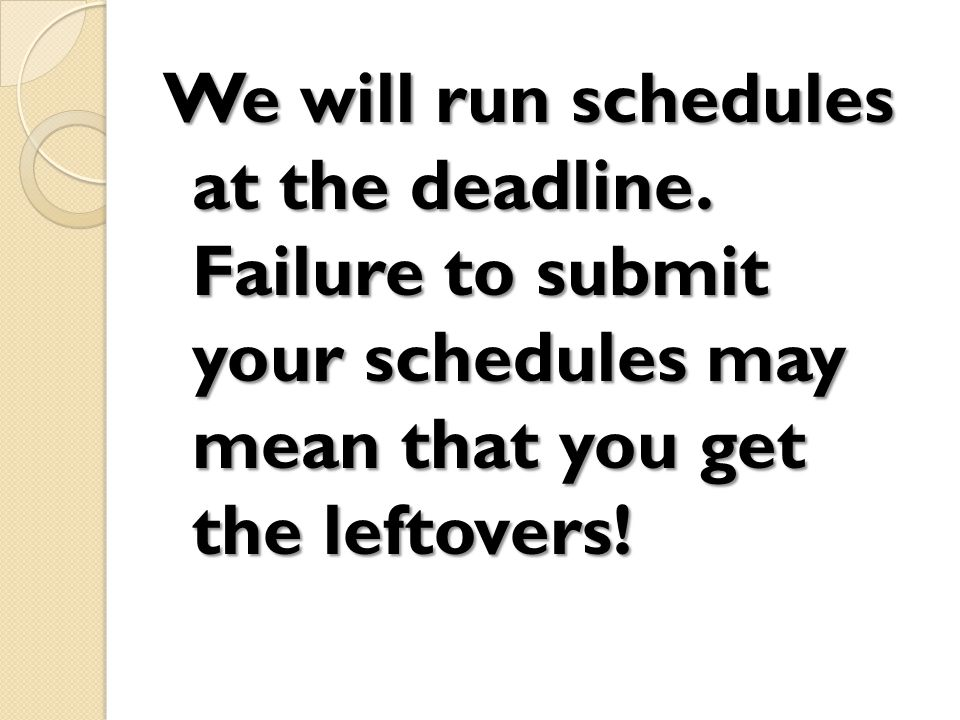 We will run schedules at the deadline.