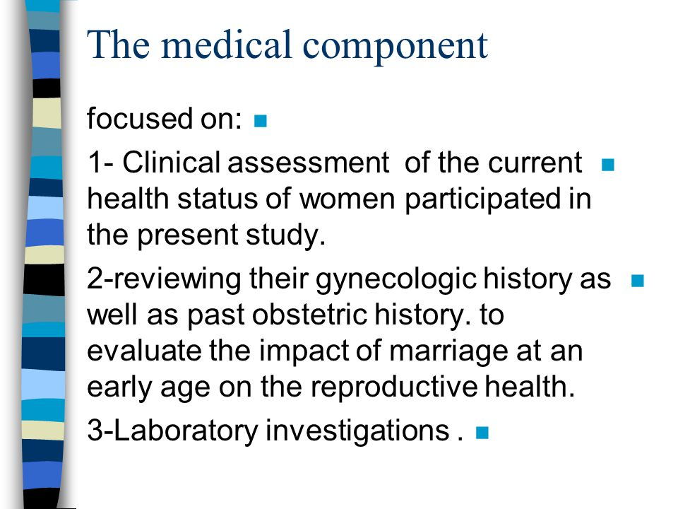 The medical component n focused on: n 1- Clinical assessment of the current health status of women participated in the present study.