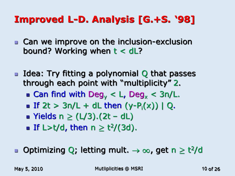 of 26 Improved L-D. Analysis [G.+S. '98] Can we improve on the inclusion-exclusion bound? Working when t < dL? Can we improve on the inclusion-exclusi