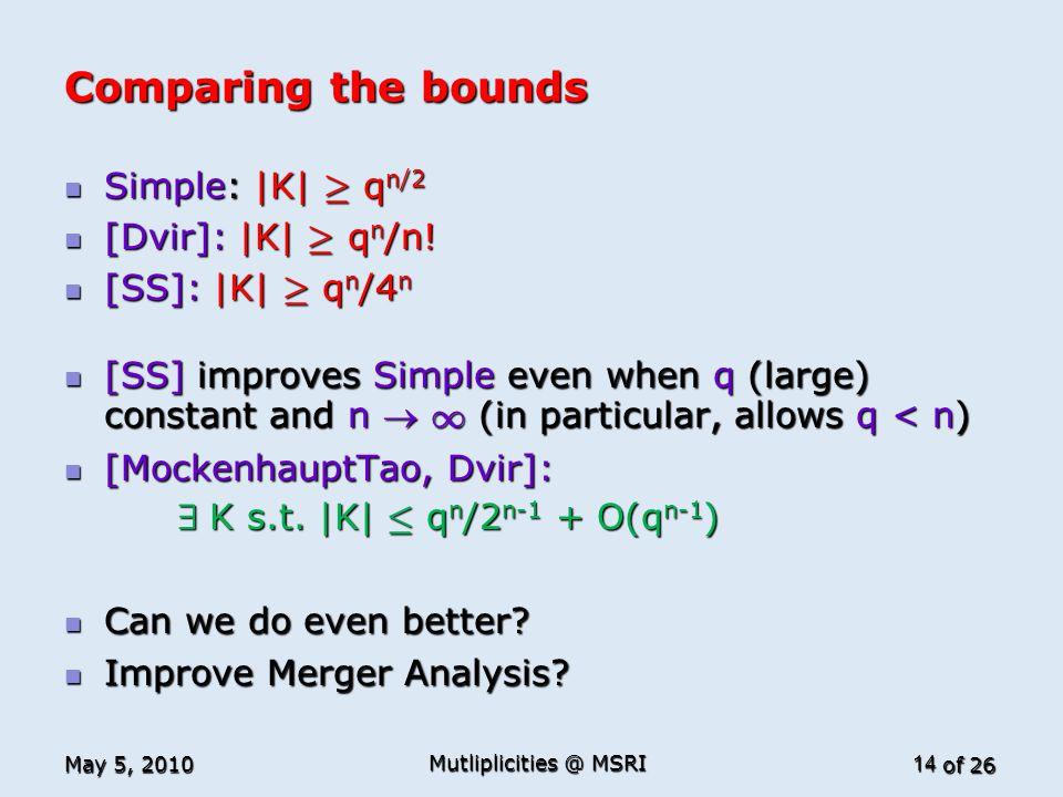 of 26 Comparing the bounds Simple: |K| ¸ q n/2 Simple: |K| ¸ q n/2 [Dvir]: |K| ¸ q n /n.