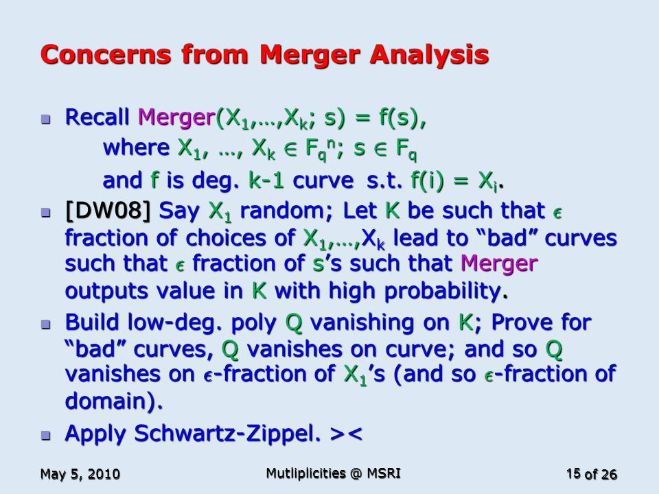 of 26 Concerns from Merger Analysis Recall Merger(X 1,…,X k ; s) = f(s), Recall Merger(X 1,…,X k ; s) = f(s), where X 1, …, X k 2 F q n ; s 2 F q wher