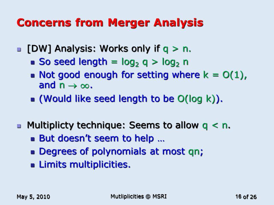 of 26 Concerns from Merger Analysis [DW] Analysis: Works only if q > n. [DW] Analysis: Works only if q > n. So seed length = log 2 q > log 2 n So seed