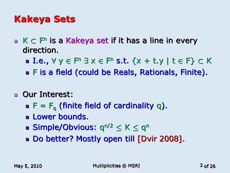 of 26 Kakeya Sets K ½ F n is a Kakeya set if it has a line in every direction. K ½ F n is a Kakeya set if it has a line in every direction. I.e., 8 y