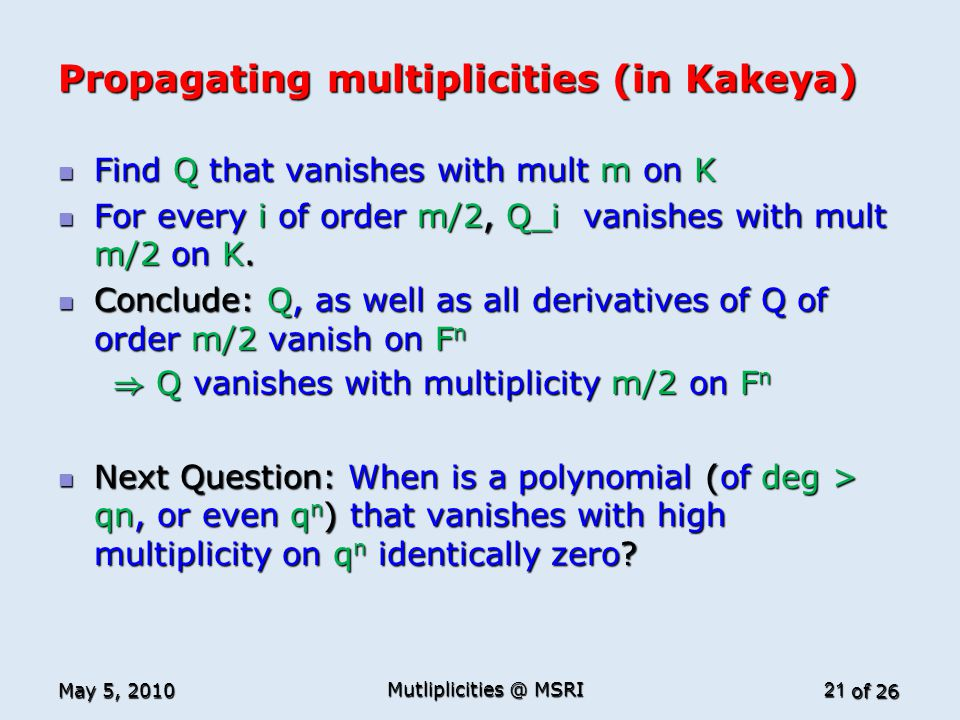 of 26 Propagating multiplicities (in Kakeya) Find Q that vanishes with mult m on K Find Q that vanishes with mult m on K For every i of order m/2, Q_i