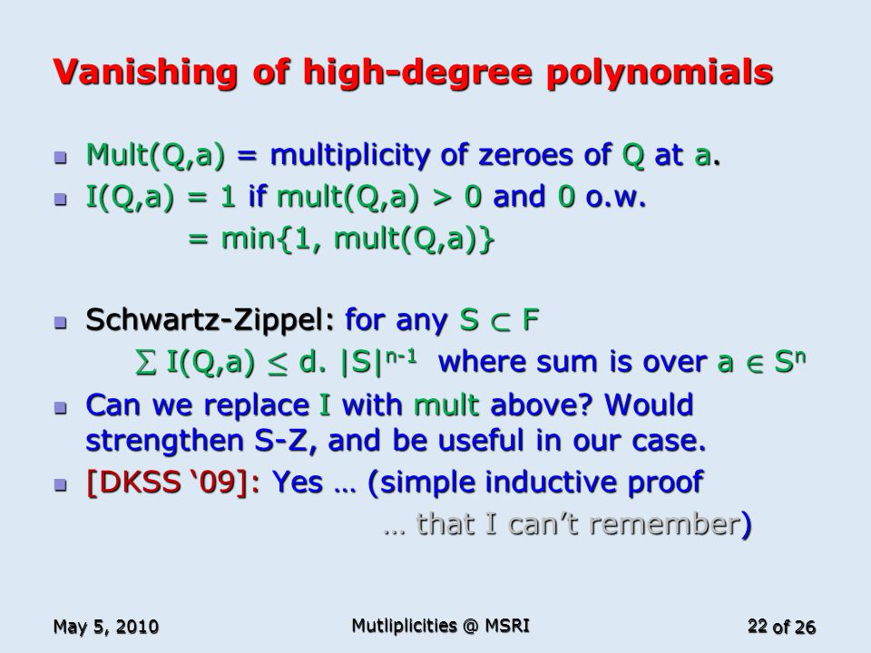 of 26 Vanishing of high-degree polynomials Mult(Q,a) = multiplicity of zeroes of Q at a. Mult(Q,a) = multiplicity of zeroes of Q at a. I(Q,a) = 1 if m