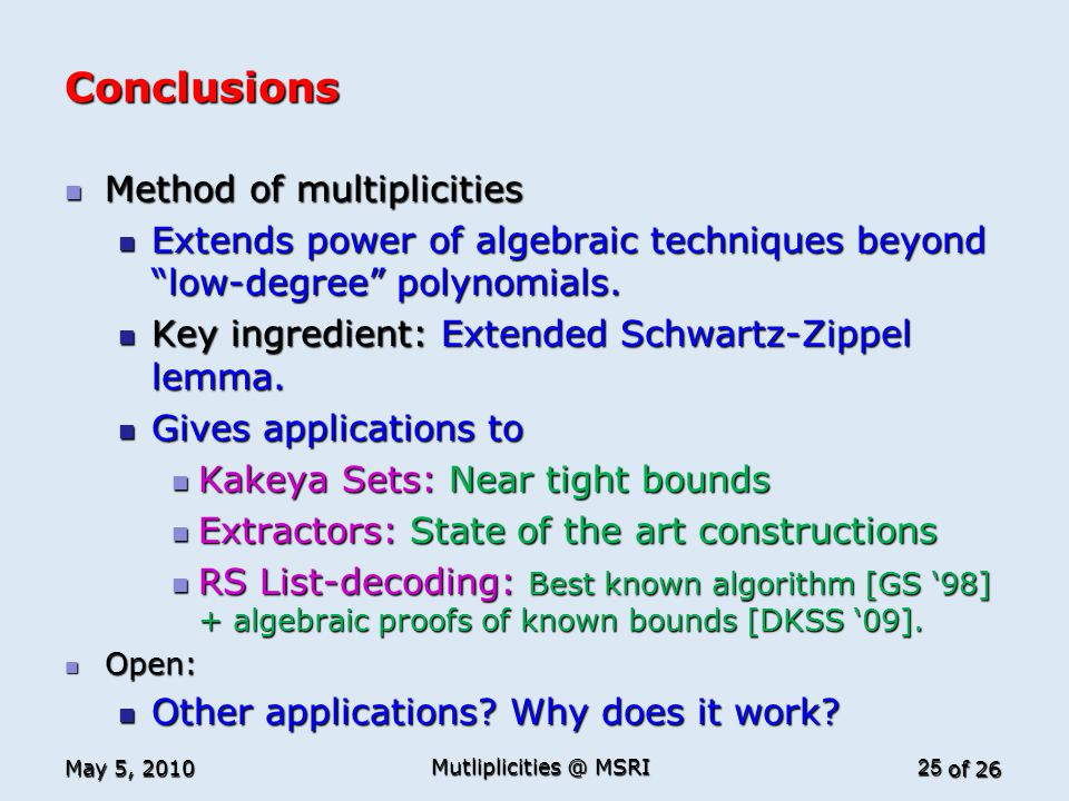 """of 26 Conclusions Method of multiplicities Method of multiplicities Extends power of algebraic techniques beyond """"low-degree"""" polynomials. Extends pow"""