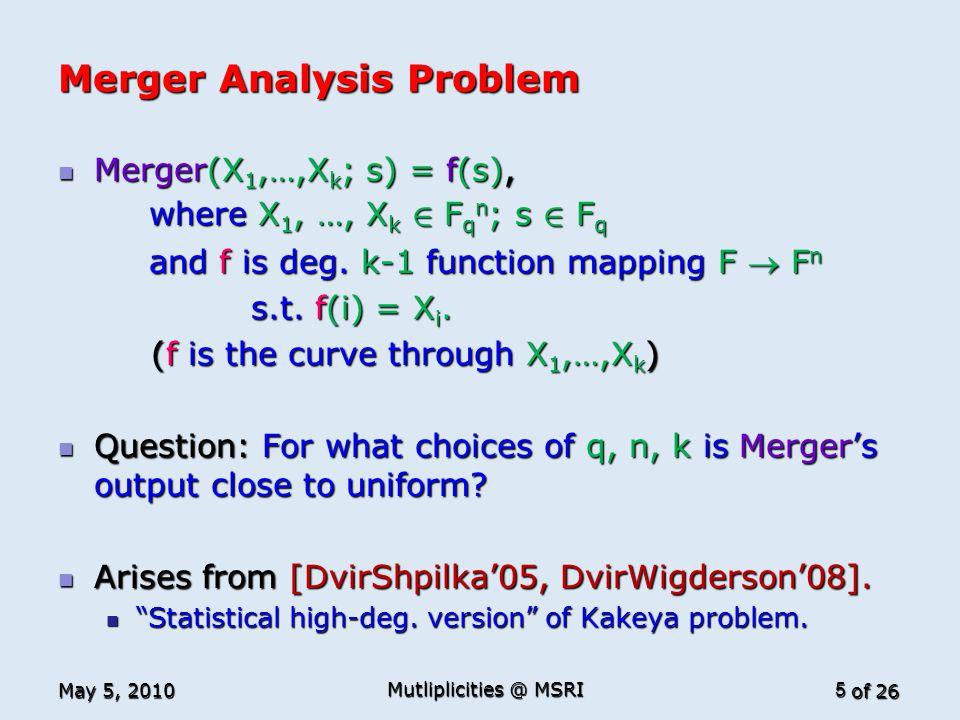 of 26 Merger Analysis Problem Merger(X 1,…,X k ; s) = f(s), Merger(X 1,…,X k ; s) = f(s), where X 1, …, X k 2 F q n ; s 2 F q where X 1, …, X k 2 F q