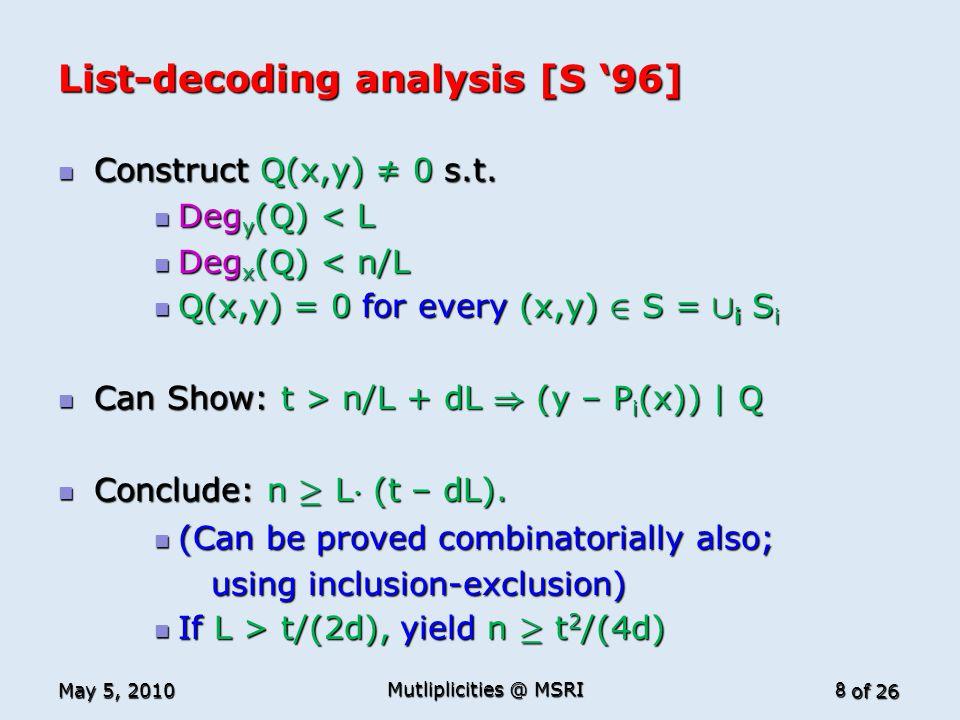 of 26 List-decoding analysis [S '96] Construct Q(x,y) ≠ 0 s.t. Construct Q(x,y) ≠ 0 s.t. Deg y (Q) < L Deg y (Q) < L Deg x (Q) < n/L Deg x (Q) < n/L Q