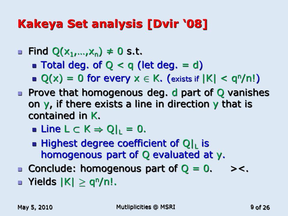 of 26 Kakeya Set analysis [Dvir '08] Find Q(x 1,…,x n ) ≠ 0 s.t. Find Q(x 1,…,x n ) ≠ 0 s.t. Total deg. of Q < q (let deg. = d) Total deg. of Q < q (l