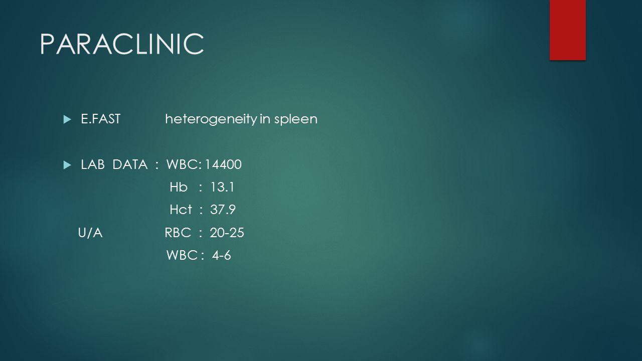 PARACLINIC  E.FAST heterogeneity in spleen  LAB DATA : WBC: 14400 Hb : 13.1 Hct : 37.9 U/A RBC : 20-25 WBC : 4-6