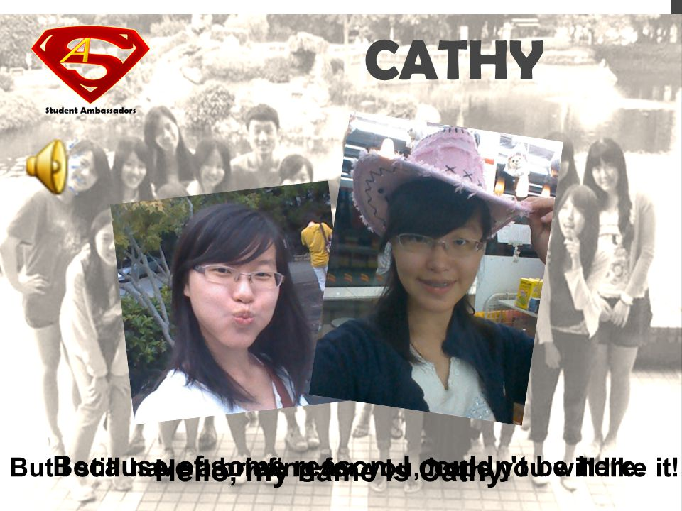 CATHY Hello, my name is Cathy. Because of some reason, I couldn t be here.