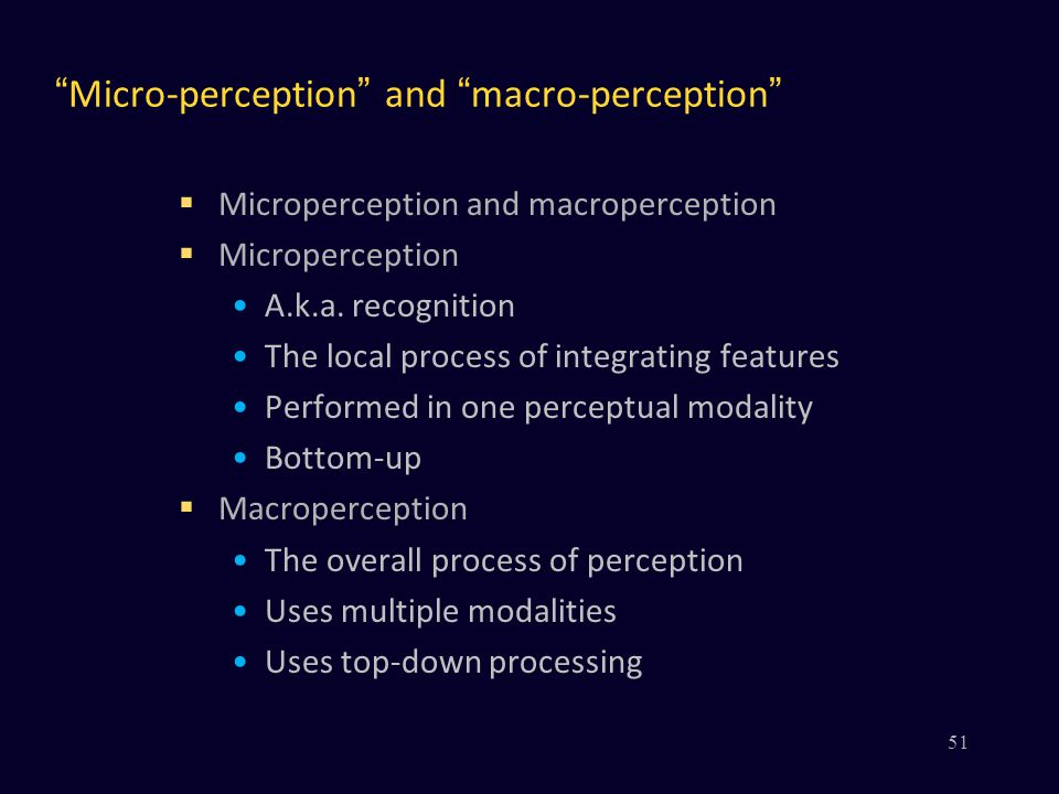 """Micro-perception"" and ""macro-perception""  Microperception and macroperception  Microperception A.k.a. recognition The local process of integrating"