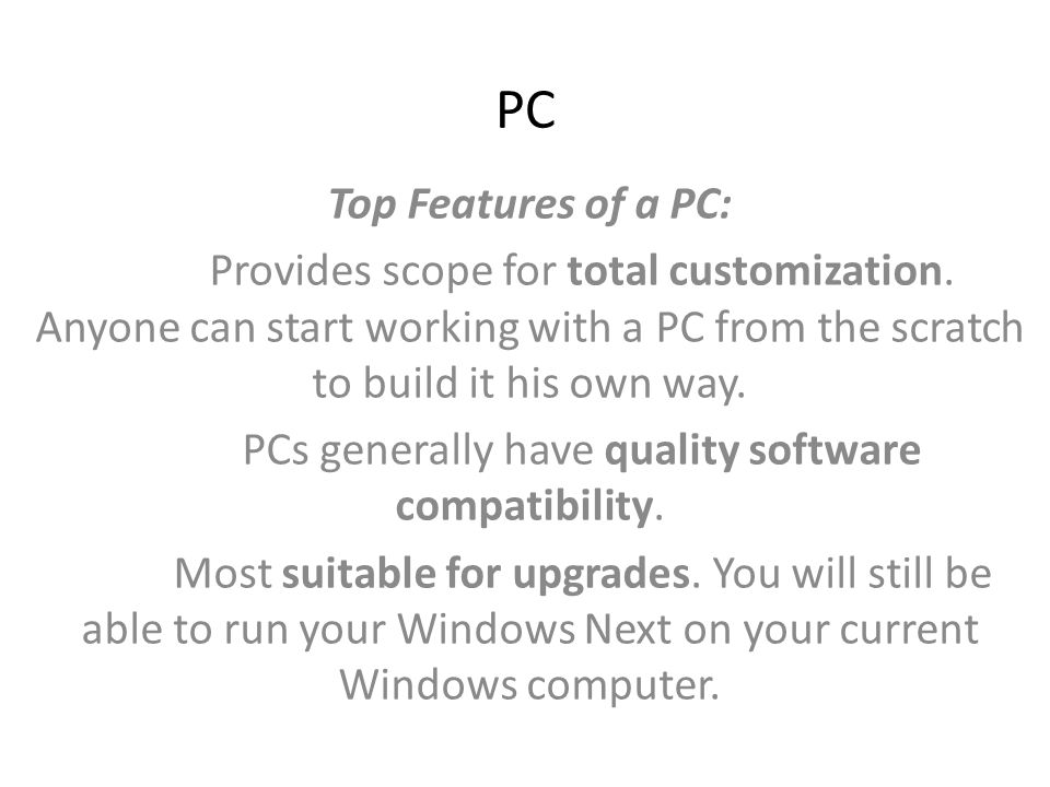 PC Top Features of a PC: People are more accustomed with it because of long co-existence.