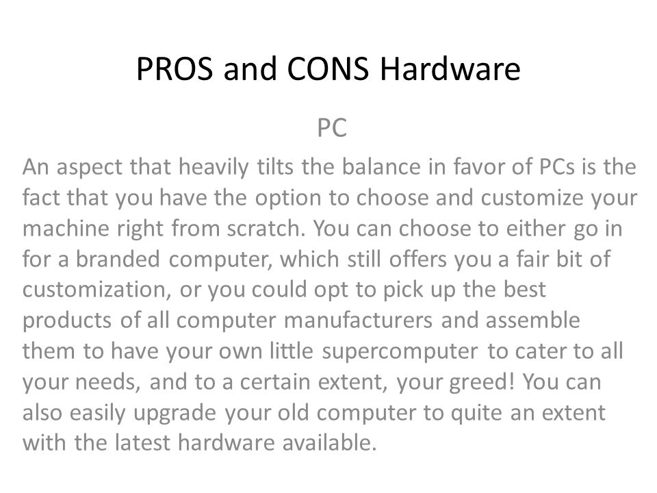 PROS and CONS Hardware Mac The iMac boasts of some real impressive hardware, which in turn churn out some serious processing power.