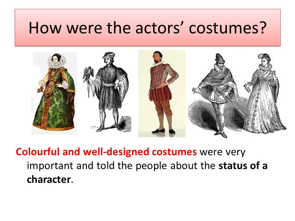 How were the actors' costumes? Colourful and well-designed costumes were very important and told the people about the status of a character.