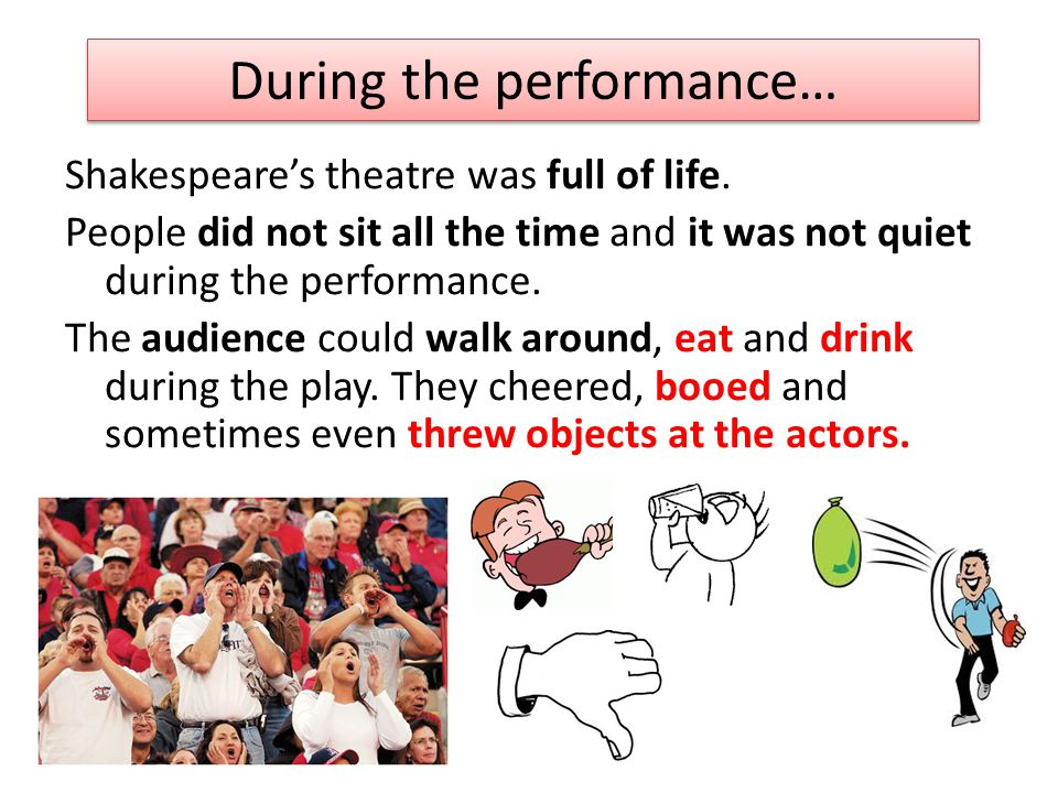 Shakespeare's theatre was full of life.