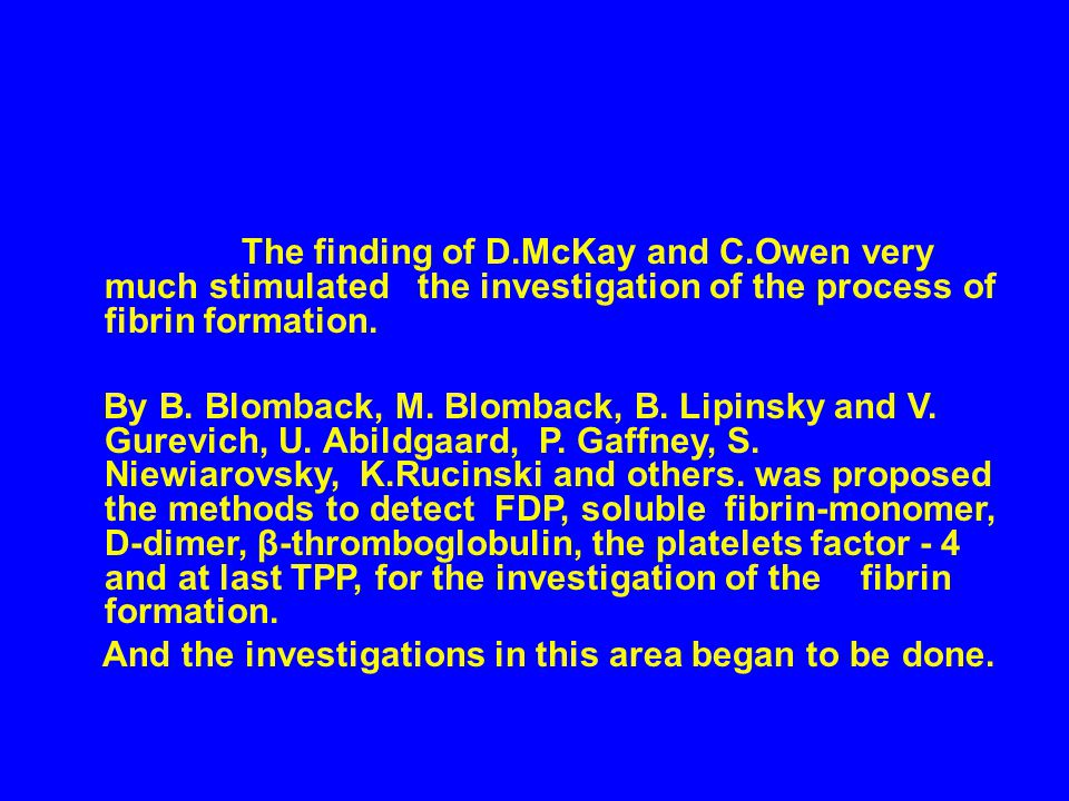 The finding of D.McKay and C.Owen very much stimulated the investigation of the process of fibrin formation.