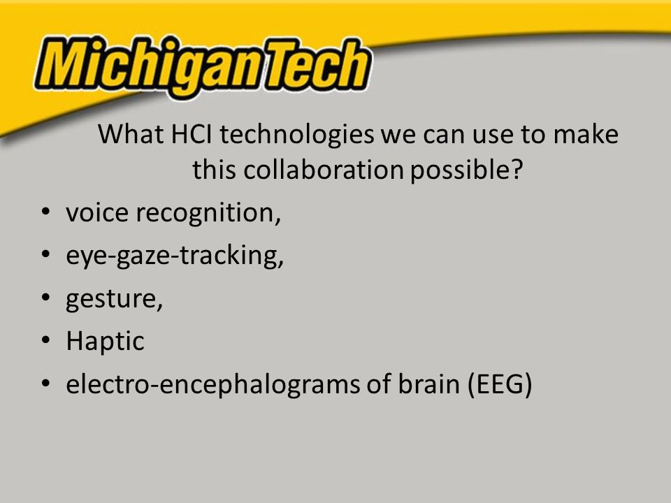 What HCI technologies we can use to make this collaboration possible.