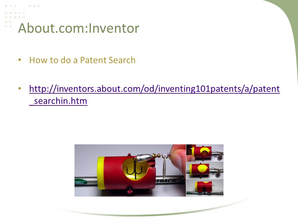 About.com:Inventor How to do a Patent Search http://inventors.about.com/od/inventing101patents/a/patent _searchin.htm http://inventors.about.com/od/in