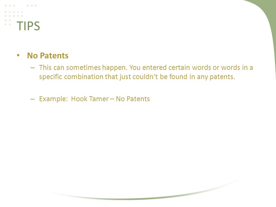 TIPS No Patents – This can sometimes happen. You entered certain words or words in a specific combination that just couldn't be found in any patents.