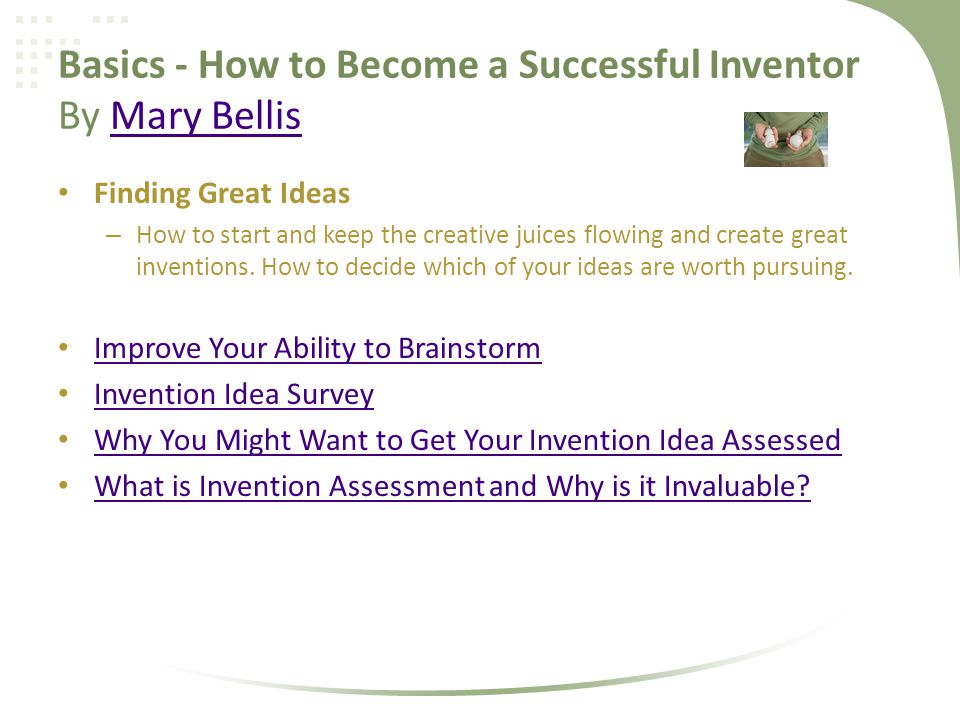 Basics - How to Become a Successful Inventor By Mary BellisMary Bellis Finding Great Ideas – How to start and keep the creative juices flowing and cre