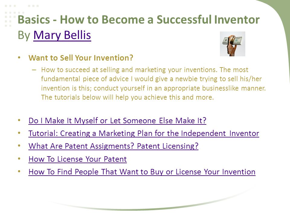Basics - How to Become a Successful Inventor By Mary BellisMary Bellis Want to Sell Your Invention? – How to succeed at selling and marketing your inv