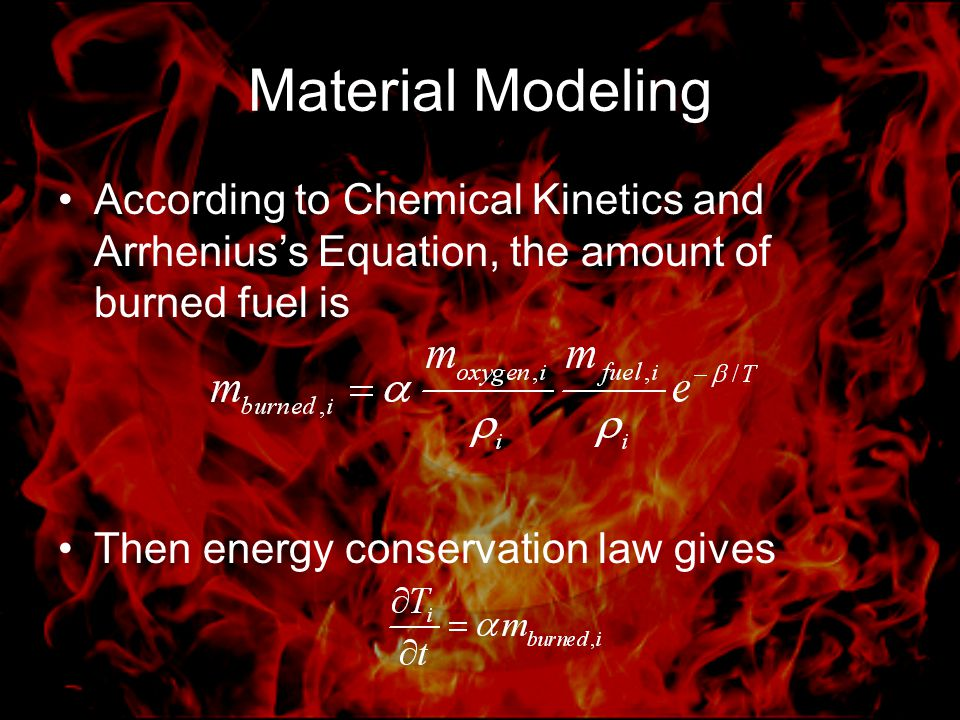 Material Modeling According to Chemical Kinetics and Arrhenius's Equation, the amount of burned fuel is Then energy conservation law gives