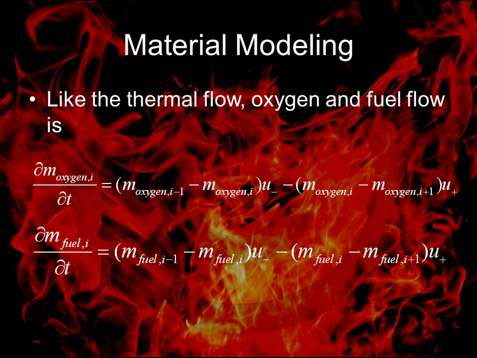 Material Modeling Like the thermal flow, oxygen and fuel flow is