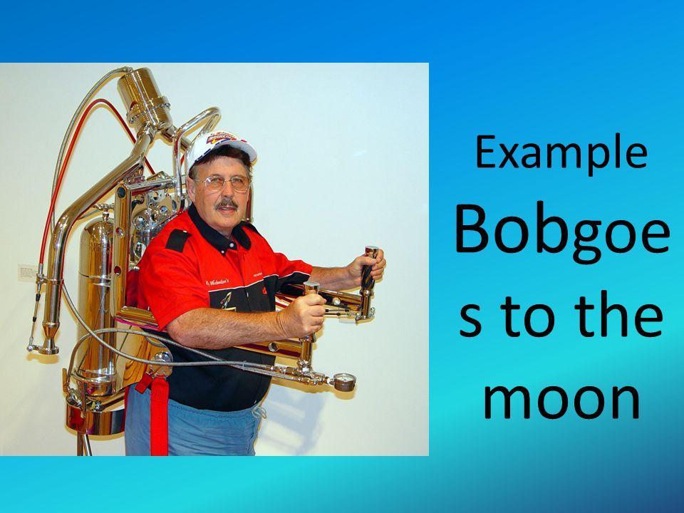 Example Bob goe s to the moon