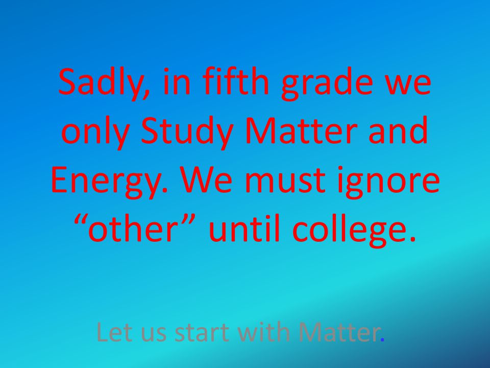 Matter What is it? Why is it important?