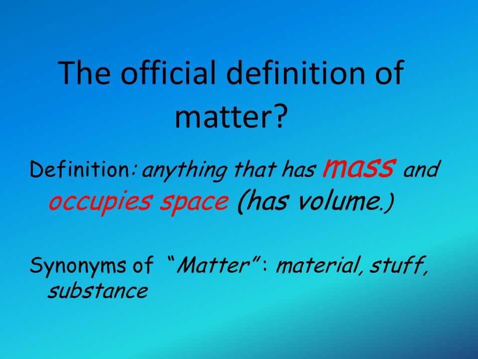 So most of the things around us are matter