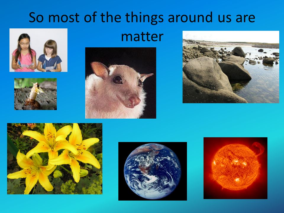 Can you think of other things that are matter?
