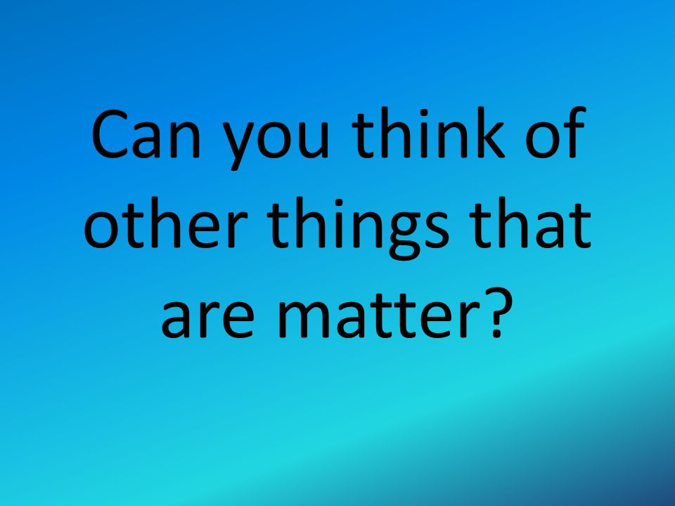 What are some things that are not matter?