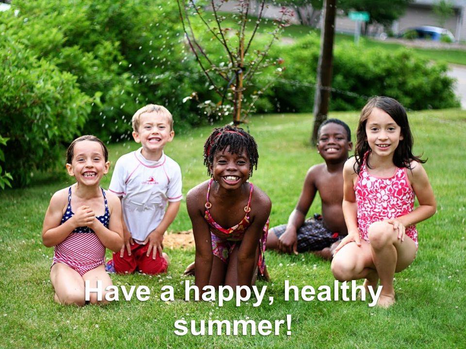 Have a happy, healthy summer!