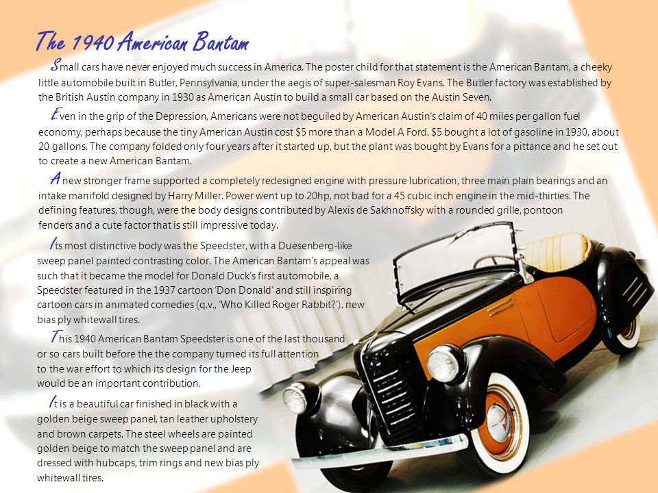 The 1940 American Bantam S mall cars have never enjoyed much success in America. The poster child for that statement is the American Bantam, a cheeky