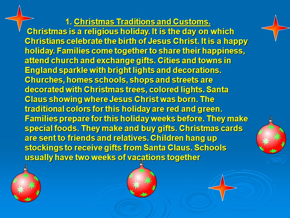 1. Christmas Traditions and Customs. Christmas is a religious holiday.