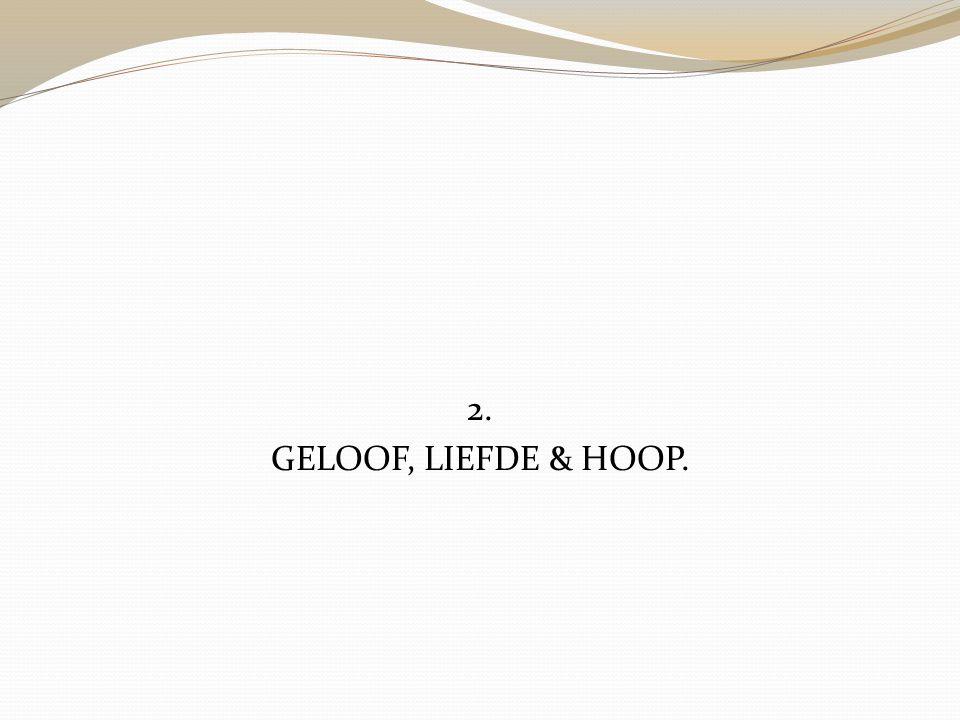 2. GELOOF, LIEFDE & HOOP.