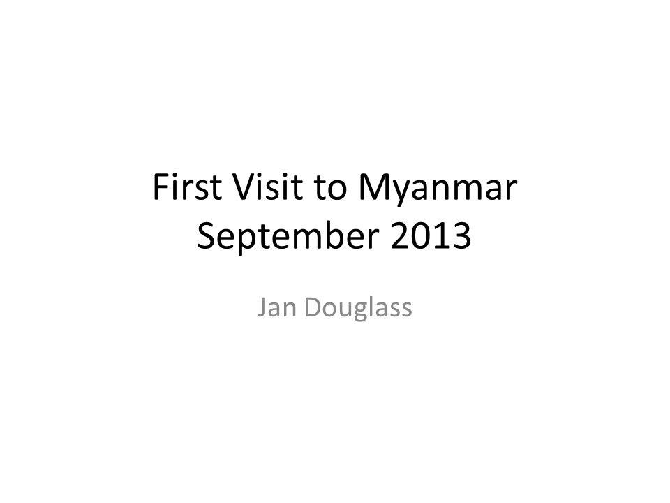 First Visit to Myanmar September 2013 Jan Douglass