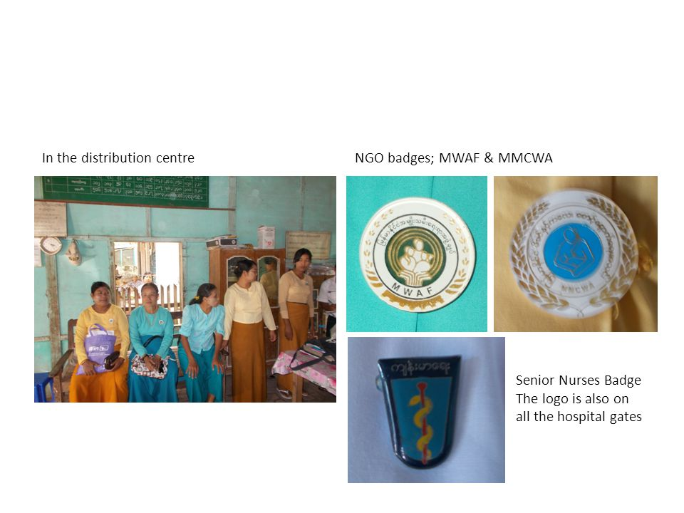 In the distribution centreNGO badges; MWAF & MMCWA Senior Nurses Badge The logo is also on all the hospital gates