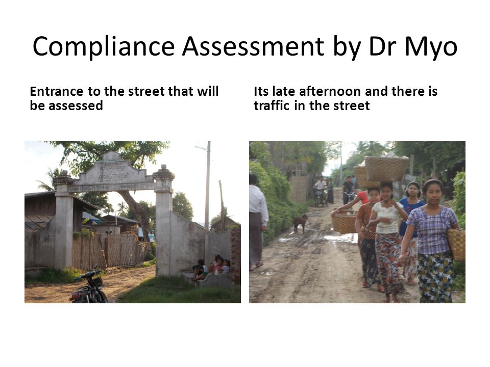 Compliance Assessment by Dr Myo Entrance to the street that will be assessed Its late afternoon and there is traffic in the street
