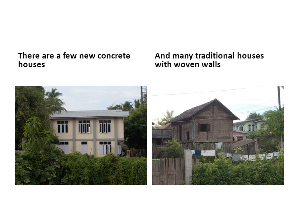 There are a few new concrete houses And many traditional houses with woven walls