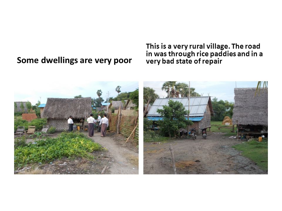 Some dwellings are very poor This is a very rural village.