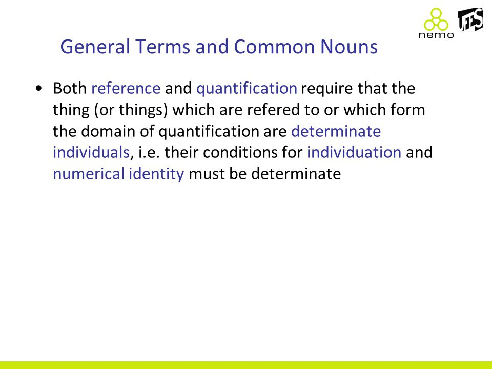 General Terms and Common Nouns Both reference and quantification require that the thing (or things) which are refered to or which form the domain of quantification are determinate individuals, i.e.