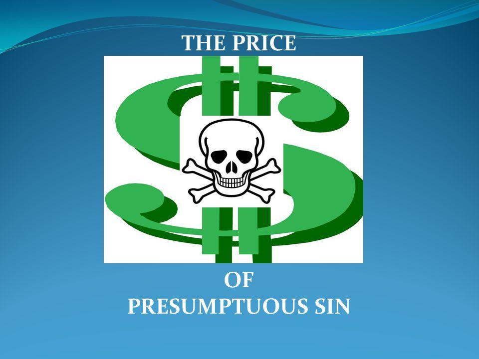 THE PRICE OF PRESUMPTUOUS SIN