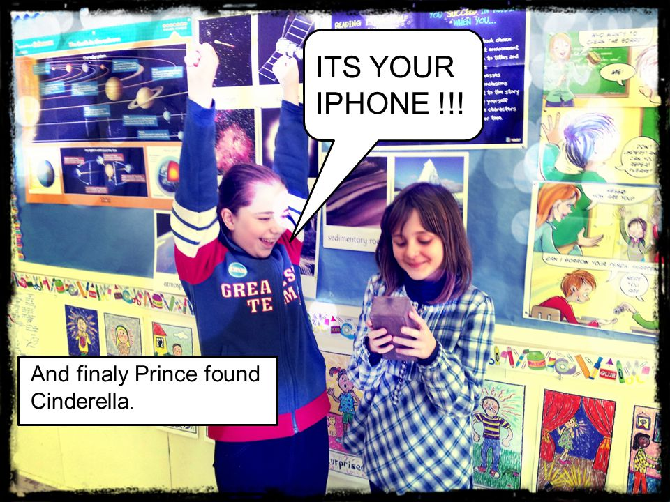 And finaly Prince found Cinderella. ITS YOUR IPHONE !!!